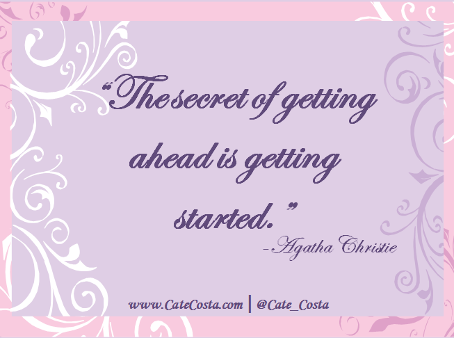 """The secret of getting ahead is getting started."" - Agatha Christie"