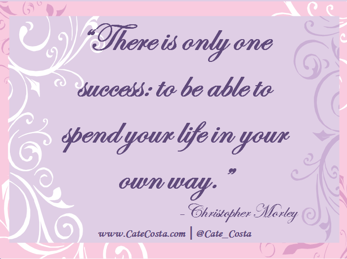 """There is only one success to be able to spend your life in your own way."""