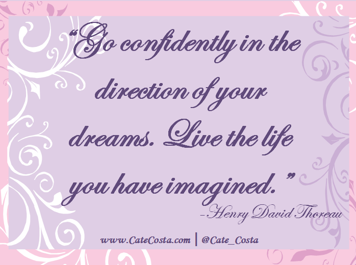 """""""Go confidently in the direction of your dreams. Live the life you have imagined."""" -Henry David Thoreau"""
