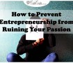 CustomSnapshot_How to Prevent Entrepreneurship from Ruining Your Passion