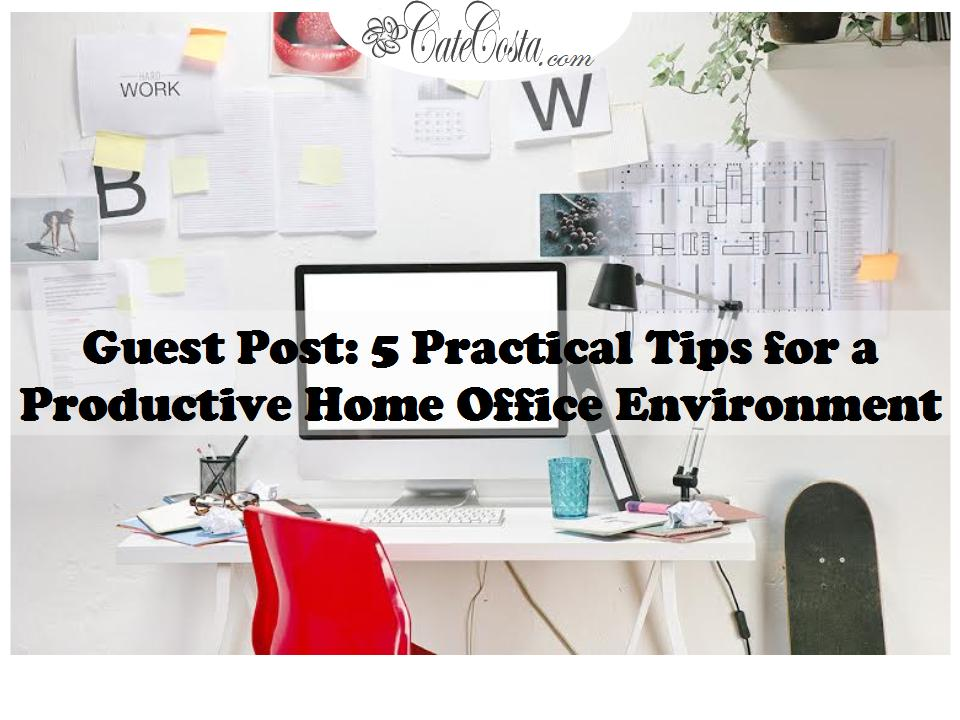 Guest Post: 5 Practical Tips for a Productive Home Office