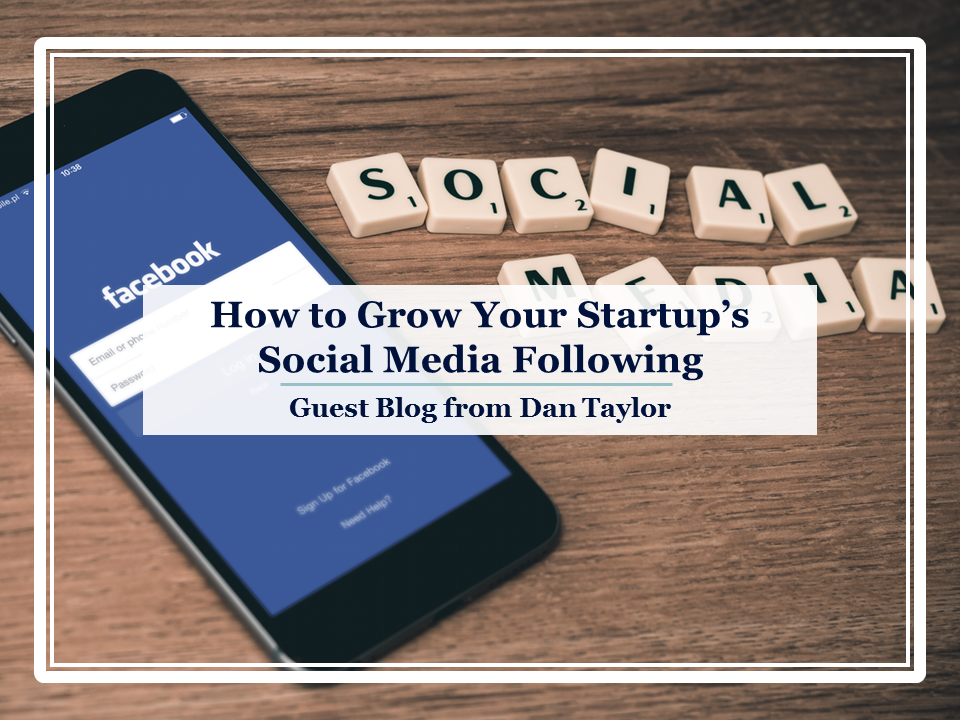 Guest Post: Ultimate Guide to Growing a Startup's Social Media