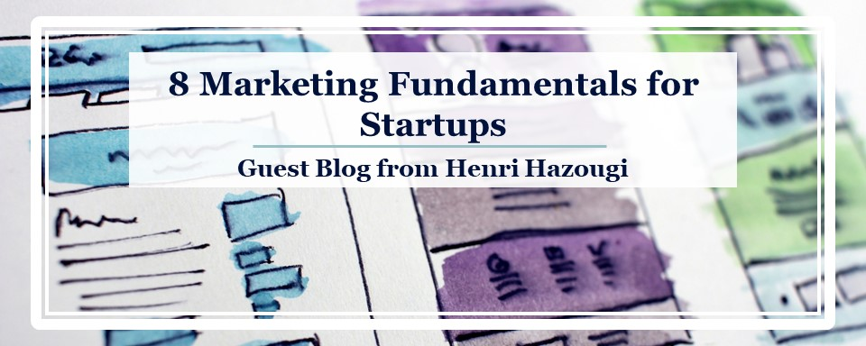 Guest Post: 8 Marketing Fundamentals For Startups – Venture Catalyst
